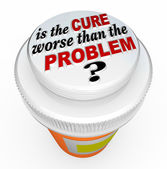 Is the Cure Worse Than the Problem Medicine Bottle Cap — Stock Photo
