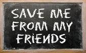 """Proverbio """"save me from my friends"""" escrito en una pizarra — Foto de Stock"""