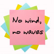 "Proverb "" No wind, no waves "" written on bunch of sticky notes — Stock Photo #7558373"