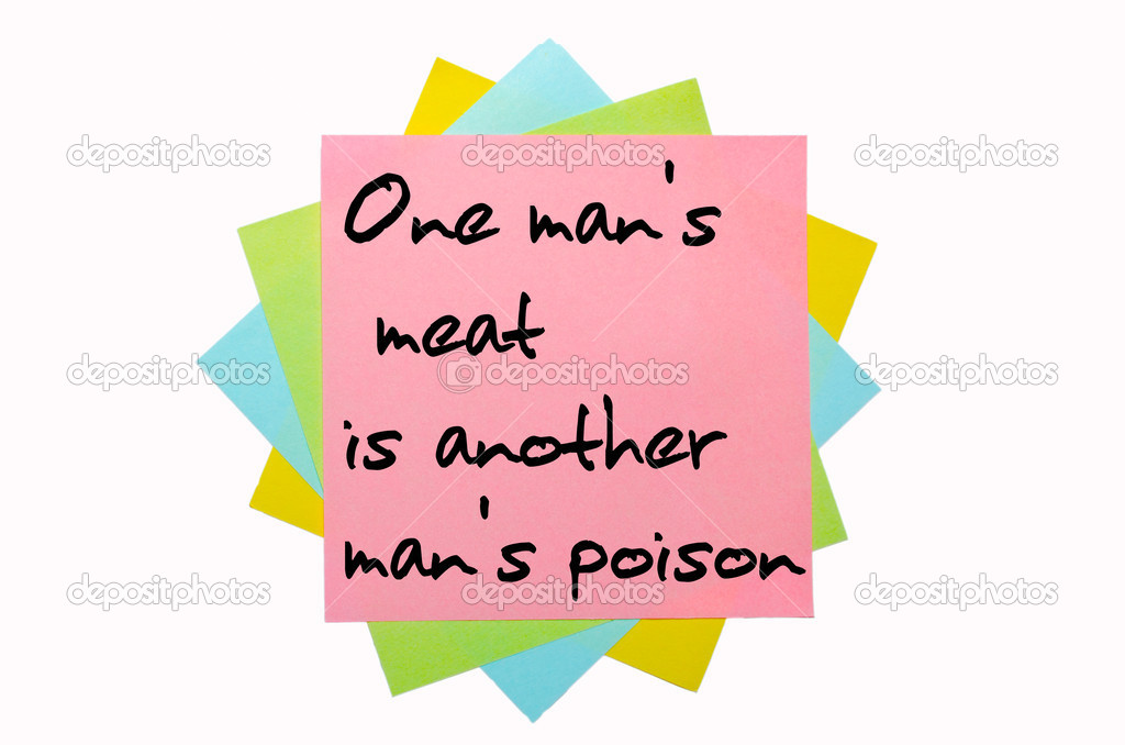 "one man s meat is another man s poison It got me thinking how true they say about one man's food being another man's  poison i remember how buying ""bush meat"" along the."