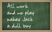 """ All work and no play makes Jack a dull boy "" written on a blac — Stock Photo"