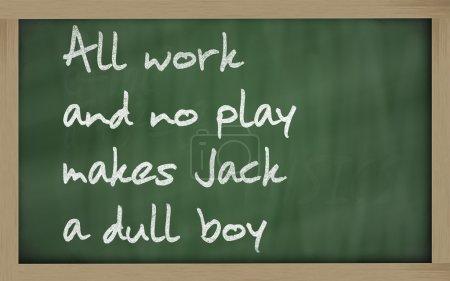 """Photo pour Blackboard écrit """" Tout le travail et pas de jeu rend Jack un garçon terne """" - image libre de droit"""